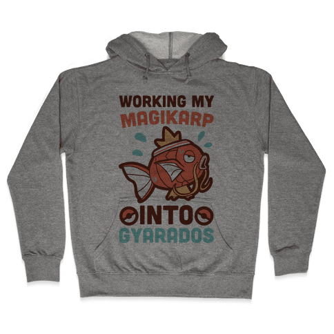 Working My Magikarp Into Gyarados  Hooded Sweatshirt