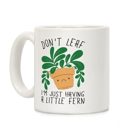 Don't Leaf, I'm Just Having A Little Fern Coffee Mug