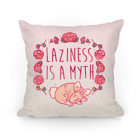 Laziness Is a Myth Pillow