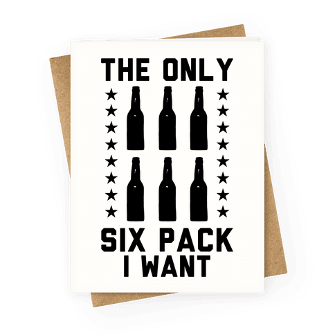 The Only Six Pack I Want Beer Greeting Card