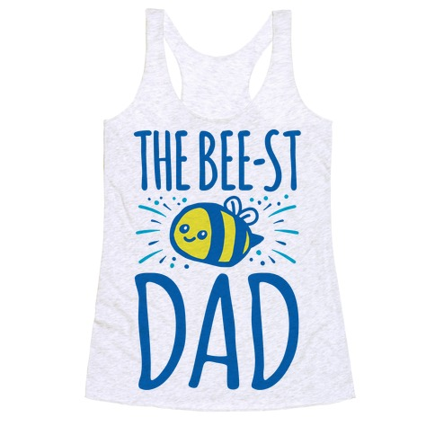 0fd578f9c The Bee-st Dad Father's Day Bee Shirt Racerback Tank Top