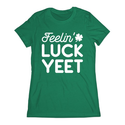 Feelin' LuckYEET St. Patrick's Day Womens T-Shirt