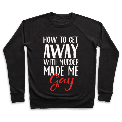 How To Get Away With Murder Made Me Gay Parody White Print Pullover
