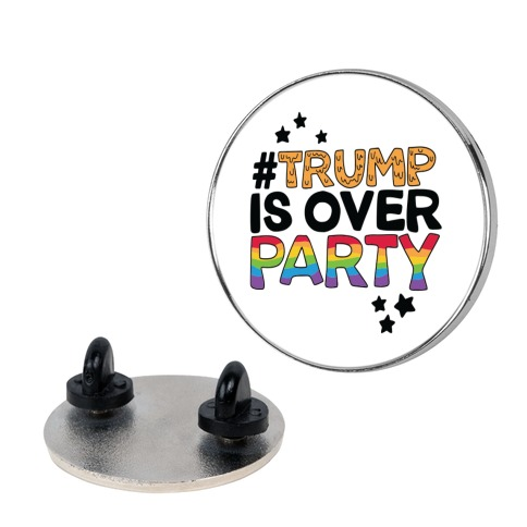 #TrumpIsOverParty Pin