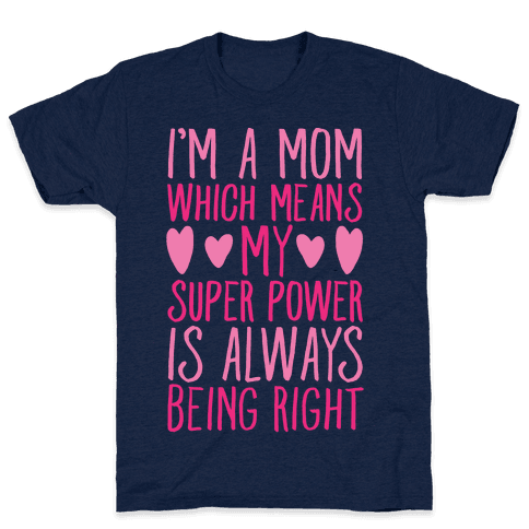 I'm A Mom Which Means My Super Power Is Always Being Right White Print Mens T-Shirt