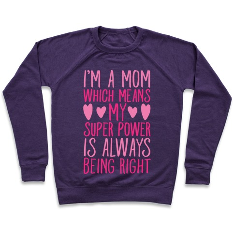 I'm A Mom Which Means My Super Power Is Always Being Right White Print Pullover