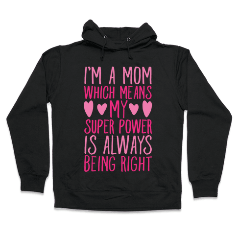 I'm A Mom Which Means My Super Power Is Always Being Right White Print Hooded Sweatshirt