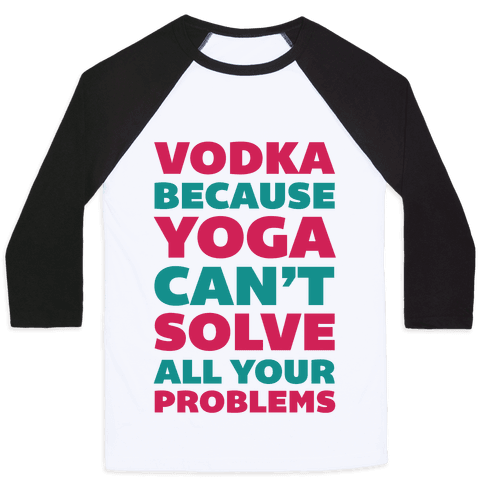 Vodka Because Yoga Can't Solve All Your Probelms Baseball Tee