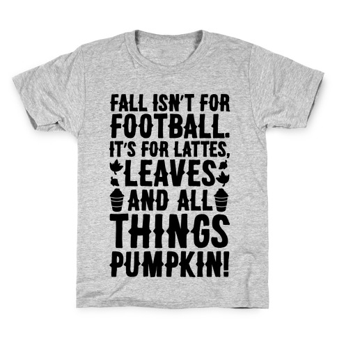 Fall Is For Lattes, Leaves and All Things Pumpkin Kids T-Shirt