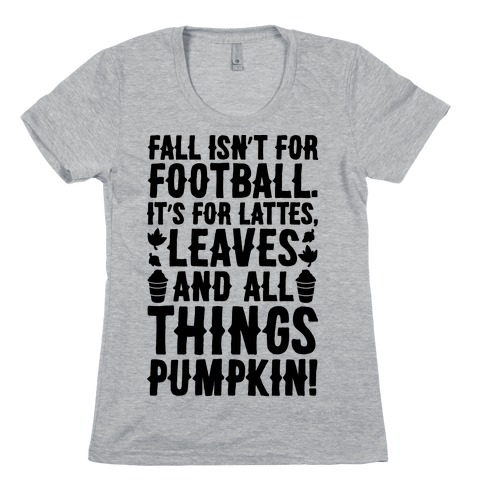 Fall Is For Lattes, Leaves and All Things Pumpkin Womens T-Shirt
