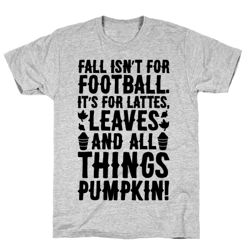 Fall Is For Lattes, Leaves and All Things Pumpkin Mens T-Shirt