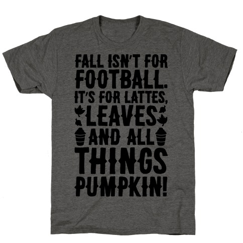 Fall Is For Lattes, Leaves and All Things Pumpkin T-Shirt