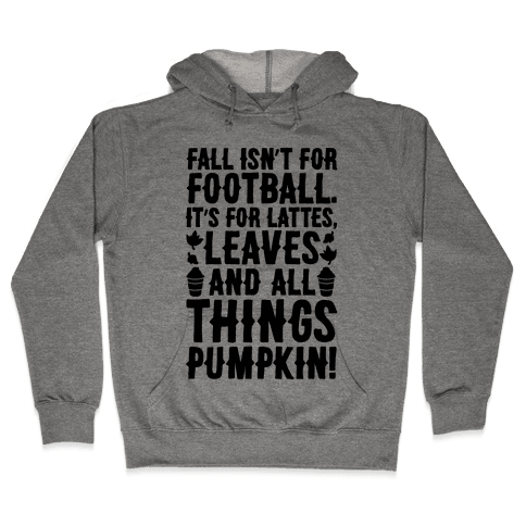 Fall Is For Lattes, Leaves and All Things Pumpkin Hooded Sweatshirt