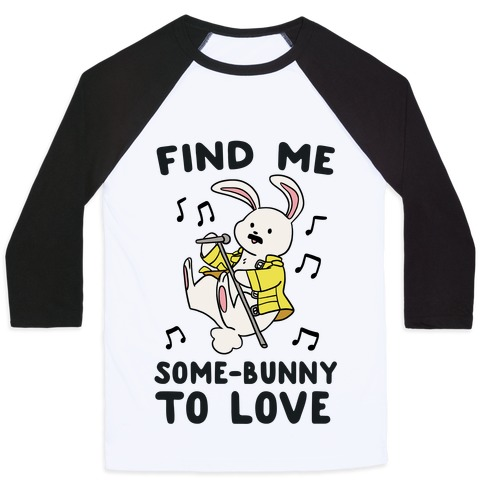 Find Me Somebunny to Love Baseball Tee
