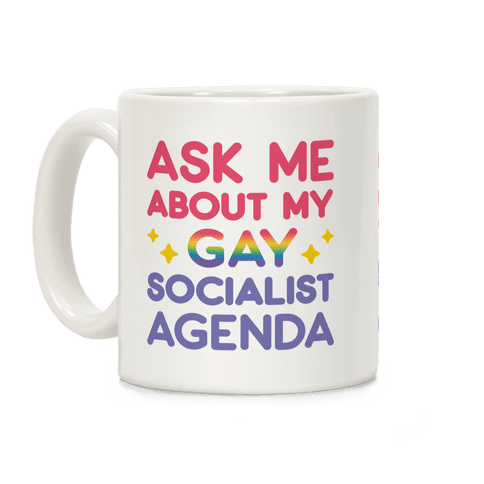 Ask Me About My Gay Socialist Agenda Coffee Mug