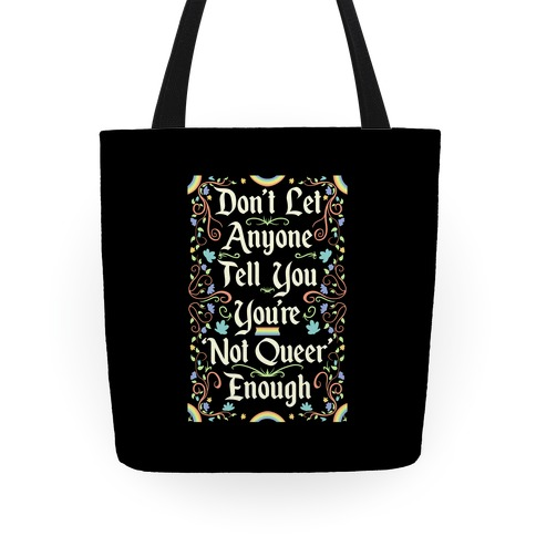 Don't Let Anyone Tell You You're Not Queer Enough Tote