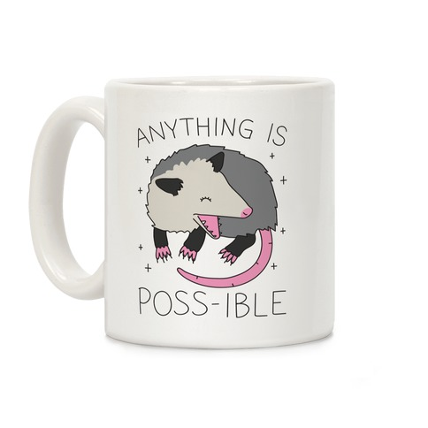 Anything Is Poss-ible Opossum Coffee Mug