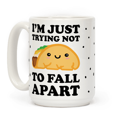 I'm Just Trying Not To Fall Apart Taco Coffee Mug