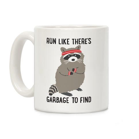 Run Like There's Garbage To Find Coffee Mug