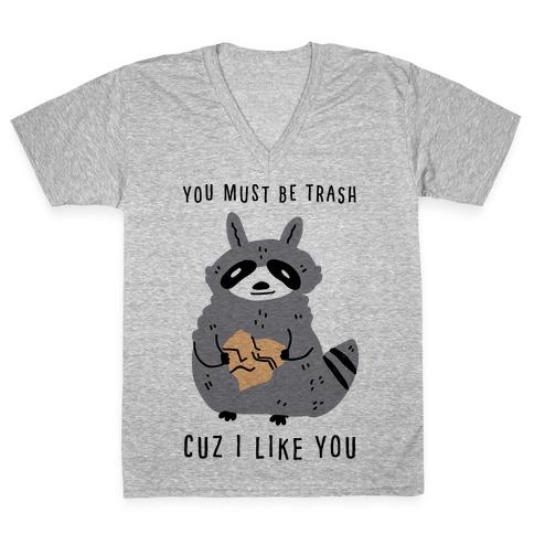 You Must Be Trash Cuz I Like You V-Neck Tee Shirt