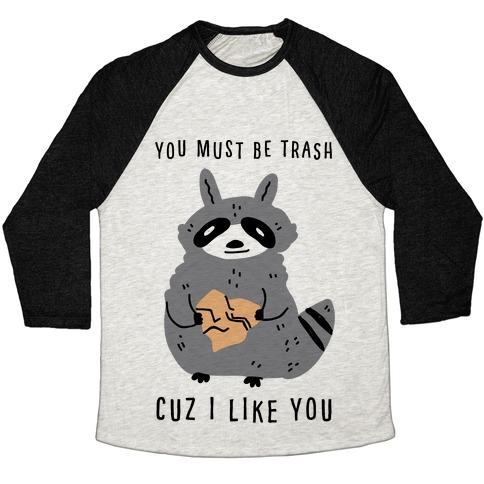 You Must Be Trash Cuz I Like You