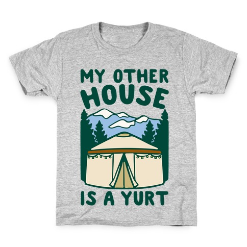 My Other House Is A Yurt Kids T-Shirt