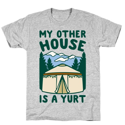 My Other House Is A Yurt T-Shirt