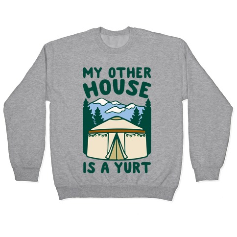 My Other House Is A Yurt Pullover