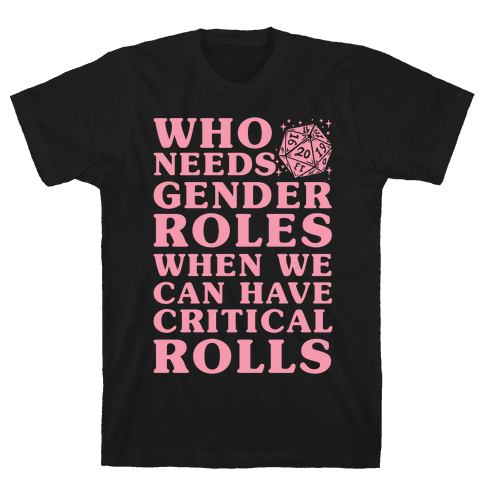 Who Needs Gender Rolls When We Can Have Critical Rolls Mens/Unisex T-Shirt