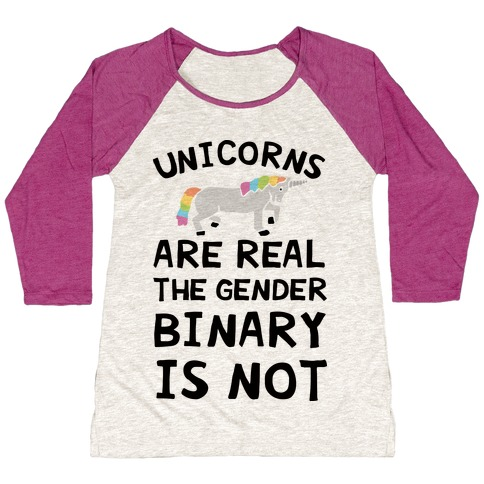 Unicorns Are Real The Gender Binary Is Not Baseball Tee