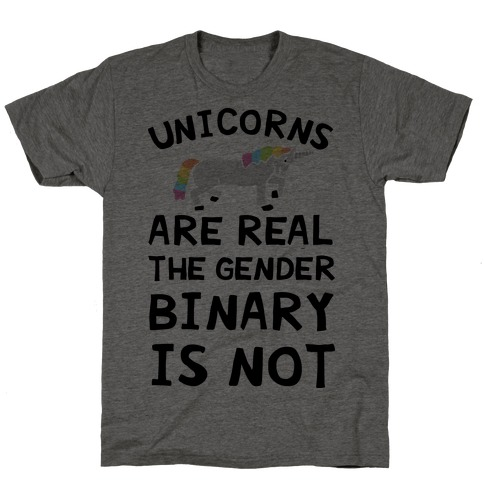 Unicorns Are Real The Gender Binary Is Not T-Shirt