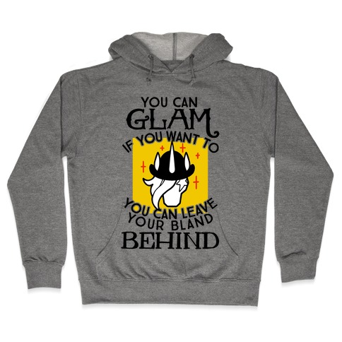 You Can Glam If You Want To Hooded Sweatshirt