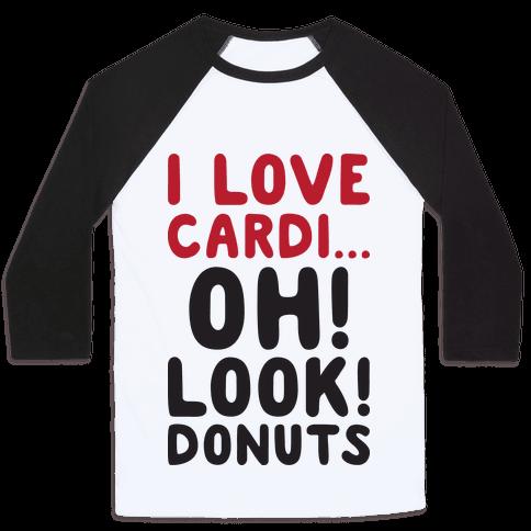I Love Cardi...Oh! Look! Donuts Baseball Tee