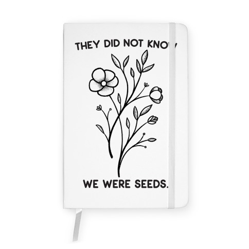 They Did Not Know We Were Seeds Wildflowers Notebook