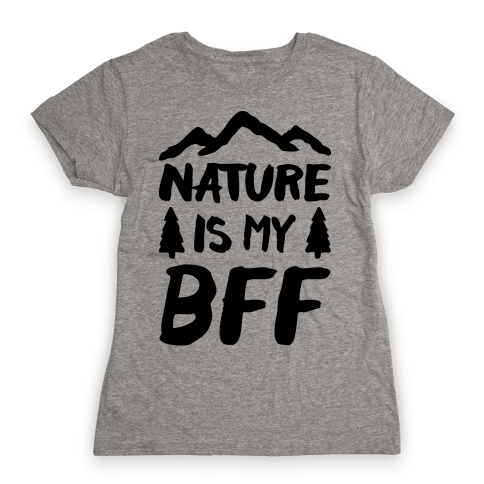 Nature Is My BFF Womens T-Shirt