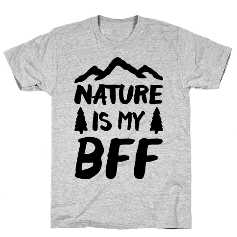 Nature Is My BFF Mens T-Shirt