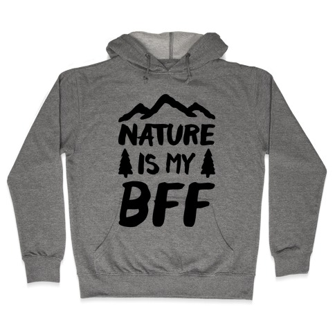 Nature Is My BFF Hooded Sweatshirt