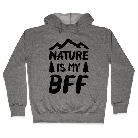 Nature Is My BFF Hooded Sweatshirt