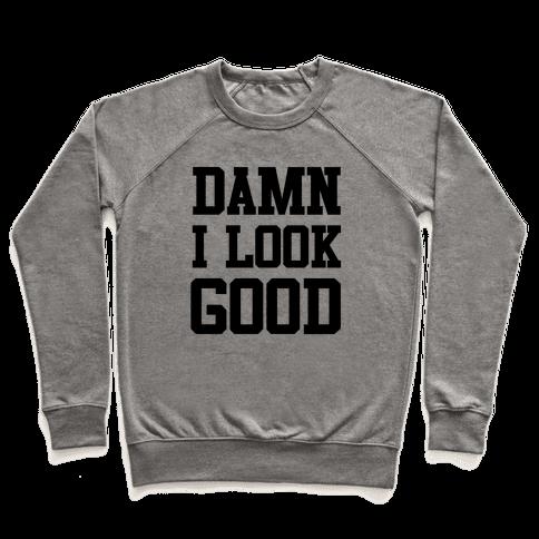 Damn I Look Good Pullover