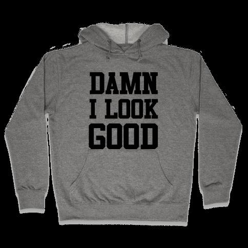 Damn I Look Good Hooded Sweatshirt