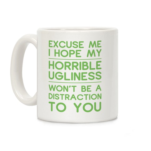 My Horrible Ugliness Coffee Mug