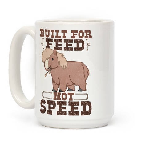 Built For Feed Not Speed Coffee Mug