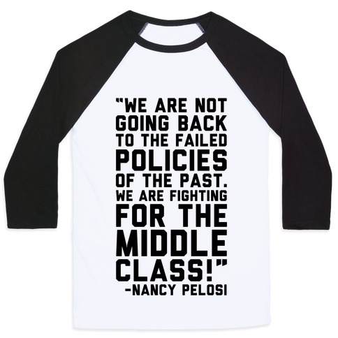 Fighting For The Middle Class Nancy Pelosi Quote Baseball Tee