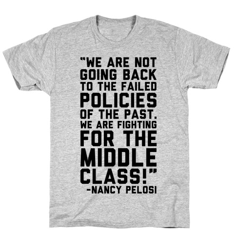 Fighting For The Middle Class Nancy Pelosi Quote T-Shirt