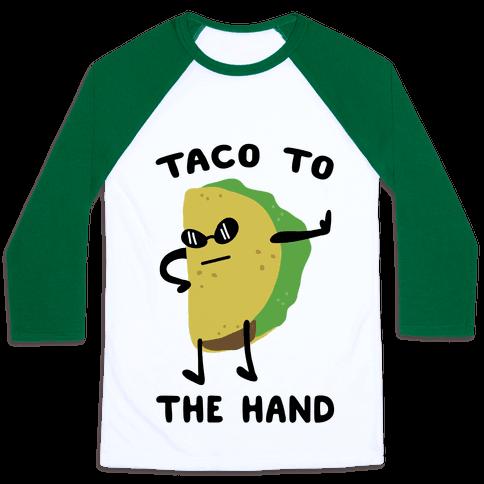 Taco to the Hand Baseball Tee