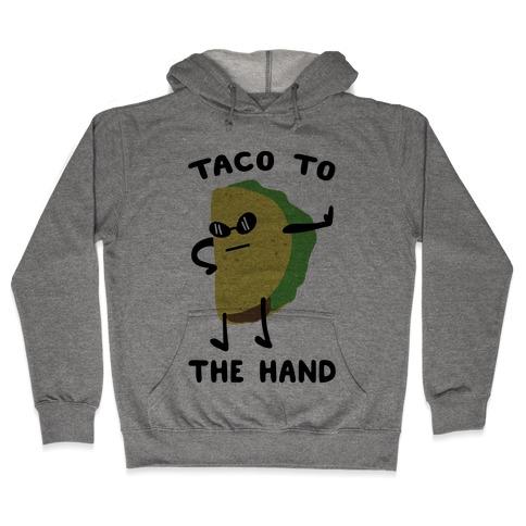 Taco to the Hand Hooded Sweatshirt