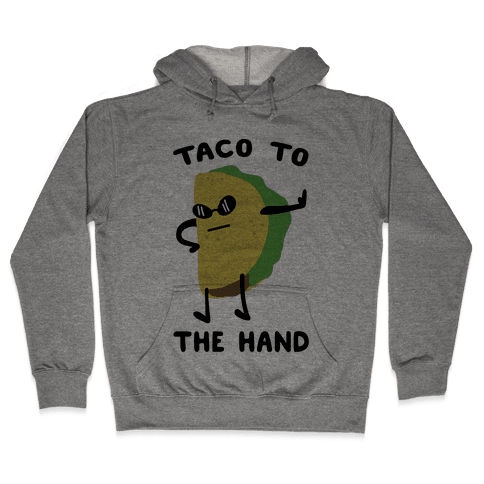 Taco to the Hand Hooded Sweatshirt