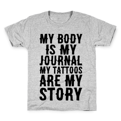 My Body Is My Journal My Tattoos Are My Story Kids T-Shirt