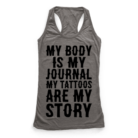My Body Is My Journal My Tattoos Are My Story Racerback Tank Top