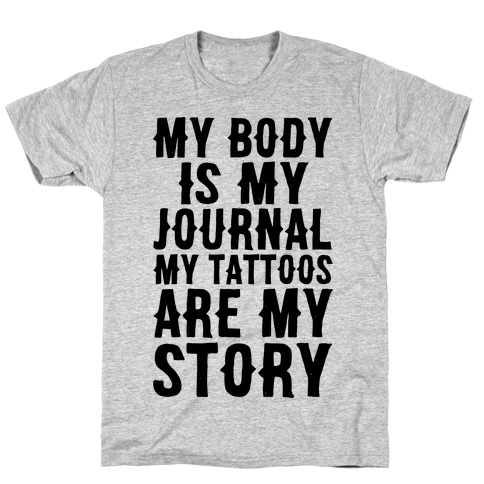 My Body Is My Journal My Tattoos Are My Story T-Shirt